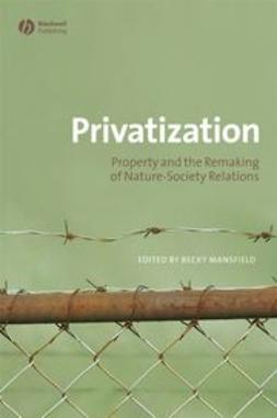 Mansfield, Becky - Privatization: Property and the Remaking of Nature-Society Relations, ebook