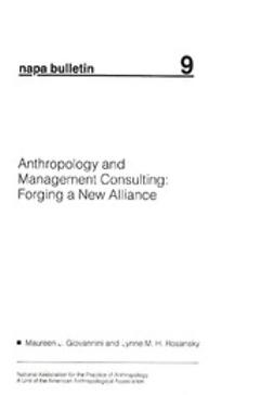 Giovannini, Maureen J. - NAPA Bulletin, Anthropology and Management Consulting: Forging a New Alliance, ebook