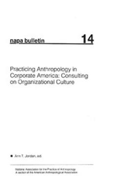 Jordan, Ann T. - NAPA Bulletin, Practicing Anthropology in Corporate America: Consulting On Organizational Culture, e-bok