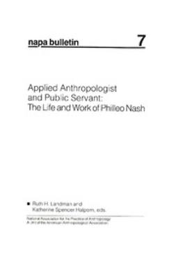 Landman, Ruth H. - NAPA Bulletin, Applied Anthropologist and Public Servant: The Life and Work of Philleo Nash, ebook