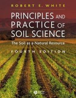 White, Robert E. - Principles and Practice of Soil Science: The Soil as a Natural Resource, ebook