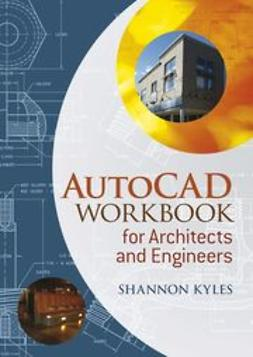 Kyles, Shannon R. - AutoCAD Workbook for Architects and Engineers, ebook