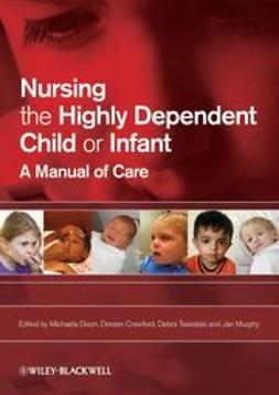 Dixon, Michaela - Nursing the Highly Dependent Child or Infant: A Manual of Care, ebook