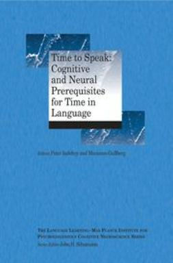 Indefrey, Peter - Time to Speak: Cognitive and Neural Prerequisites for Time in Language, ebook