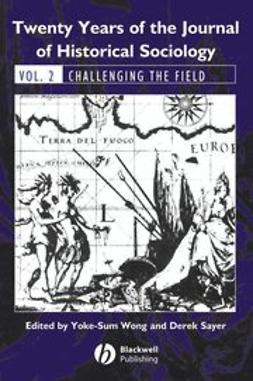 Wong, Yoke-Sum - Twenty Years of the Journal of Historical Sociology: Volume 2: Challenging the Field, ebook
