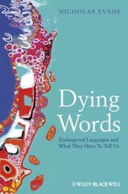 Evans, Nicholas - Dying Words: Endangered Languages and What They Have to Tell Us, ebook