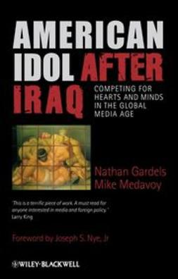 Gardels, Nathan - American Idol After Iraq : Competing for Hearts and Minds in the Global Media Age, ebook