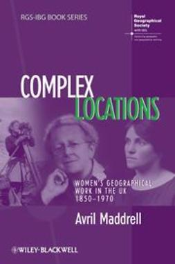 Maddrell, Avril - Complex Locations: Women's Geographical Work in the UK 1850-1970, e-kirja