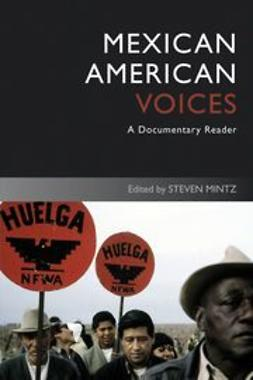 Mintz, Steven - Mexican American Voices: A Documentary Reader, ebook