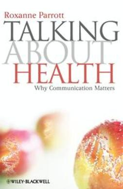 Parrott, Roxanne - Talking about Health: Why Communication Matters, ebook