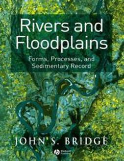 Bridge, John S. - Rivers and Floodplains: Forms, Processes, and Sedimentary Record, ebook