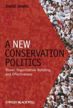 Johns, David - A New Conservation Politics: Power, Organization Building and Effectiveness, ebook