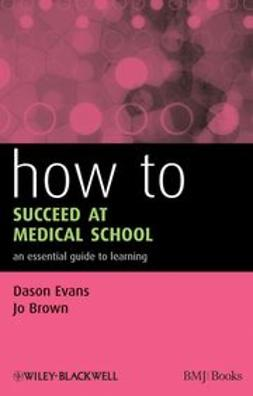 Evans, Dason - How to Succeed at Medical School: An Essential Guide to Learning, ebook