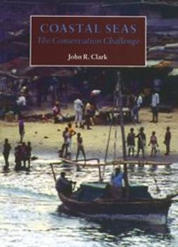 Clark, John R. - Coastal Seas: The Conservation Challenge, ebook