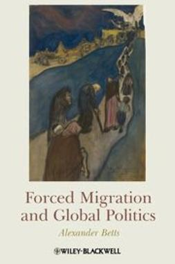 Betts, Alexander - Forced Migration and Global Politics, ebook