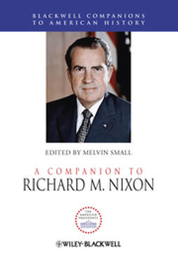 Small, Melvin - A Companion to Richard M. Nixon, ebook
