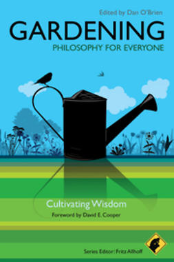 Allhoff, Fritz - Gardening - Philosophy for Everyone: Cultivating Wisdom, ebook
