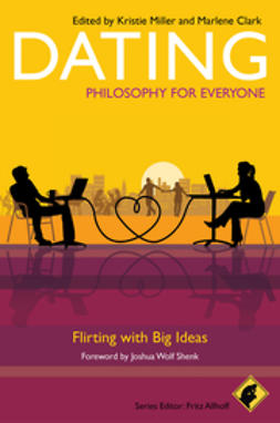 Allhoff, Fritz - Dating - Philosophy for Everyone: Flirting With Big Ideas, ebook