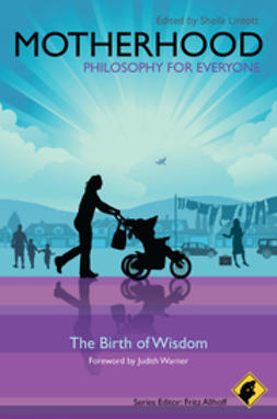 Allhoff, Fritz - Motherhood - Philosophy for Everyone: The Birth of Wisdom, ebook