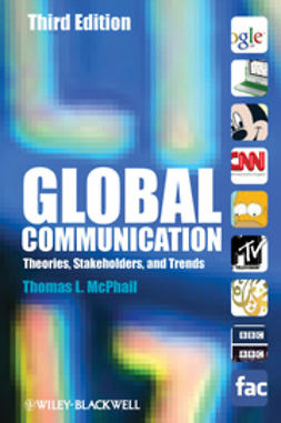 McPhail, Thomas L. - Global Communication: Theories, Stakeholders, and Trends, ebook