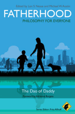 Allhoff, Fritz - Fatherhood - Philosophy for Everyone: The Dao of Daddy, ebook