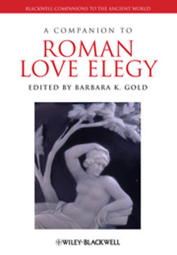 Gold, Barbara K. - A Companion to Roman Love Elegy, ebook
