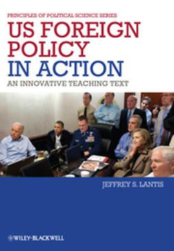 Lantis, Jeffrey S. - US Foreign Policy in Action: An Innovative Teaching Text, ebook