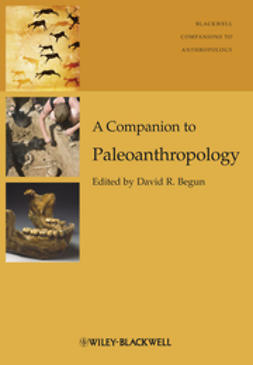 Begun, David R. - A Companion to Paleoanthropology, ebook