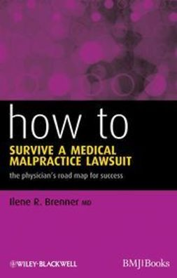 Brenner, Ilene R. - How to Survive a Medical Malpractice Lawsuit: The Physician's Roadmap for Success, ebook