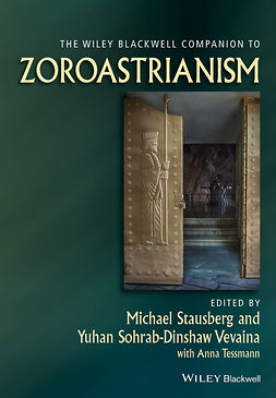 Stausberg, Michael - The Wiley Blackwell Companion to Zoroastrianism, e-kirja
