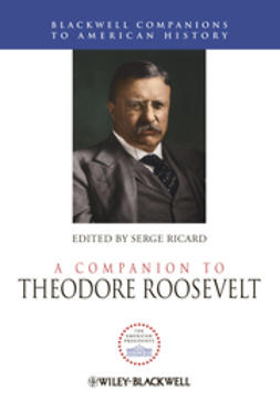 Ricard, Serge - A Companion to Theodore Roosevelt, ebook