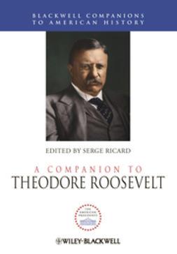 Ricard, Serge - A Companion to Theodore Roosevelt, ebook