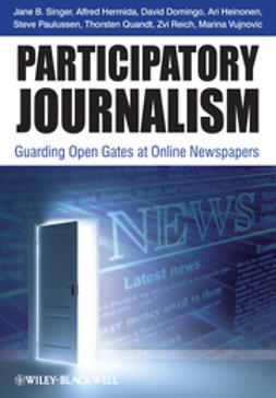 Singer, Jane B. - Participatory Journalism: Guarding Open Gates at Online Newspapers, ebook