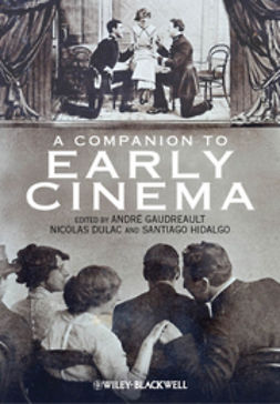 Gaudreault, André - A Companion to Early Cinema, ebook