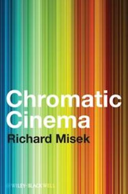 Misek, Richard - Chromatic Cinema: A History of Screen Color, ebook
