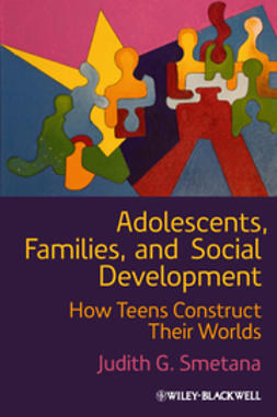Smetana, Judith G. - Adolescents, Families, and Social Development: How Teens Construct Their Worlds, ebook
