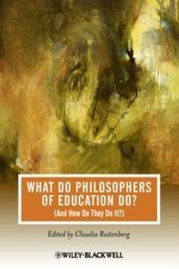 Ruitenberg, Claudia - What Do Philosophers Of Education Do (And How Do They Do It)?, ebook