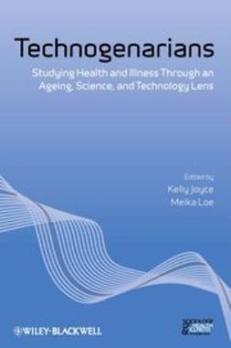 Joyce, Kelly - Technogenarians: Studying Health and Illness Through an Ageing, Science, and Technology Lens, ebook