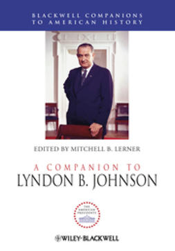 Lerner, Mitchell B. - A Companion to Lyndon B. Johnson, ebook