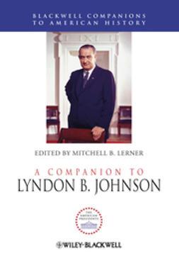 Lerner, Mitchell B. - A Companion to Lyndon B. Johnson, ebook