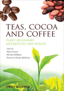 Crozier, Alan - Teas, Cocoa and Coffee: Plant Secondary Metabolites and Health, ebook
