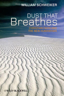 Schweiker, William - Dust that Breathes: Christian Faith and the New Humanisms, ebook
