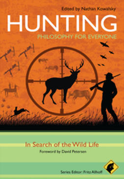 Allhoff, Fritz - Hunting - Philosophy for Everyone: In Search of the Wild Life, ebook