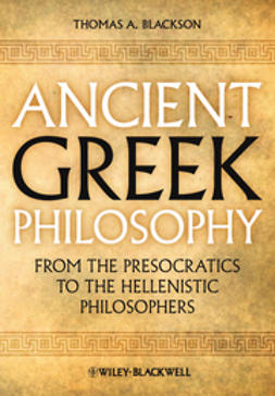 Blackson, Thomas A. - Ancient Greek Philosophy: From the Presocratics to the Hellenistic Philosophers, e-bok