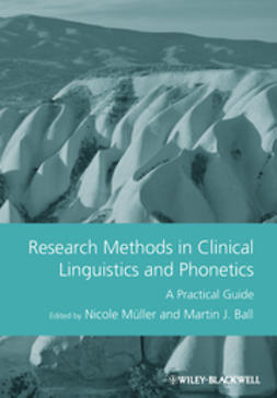 Ball, Martin J. - Research Methods in Clinical Linguistics and Phonetics: A Practical Guide, ebook