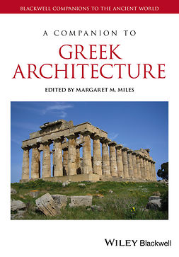 Miles, Margaret M. - A Companion to Greek Architecture, e-kirja