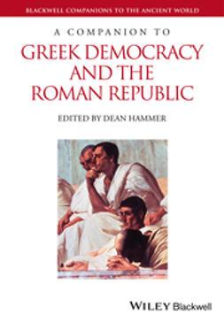 Hammer, Dean - A Companion to Greek Democracy and the Roman Republic, ebook