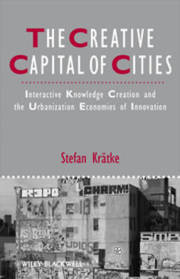 Krätke, Stefan - The Creative Capital of Cities: Interactive Knowledge Creation and the Urbanization Economies of Innovation, e-kirja