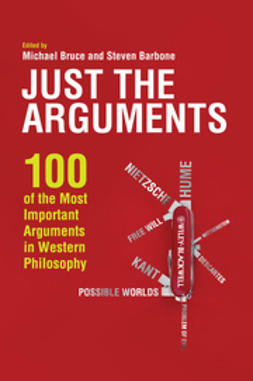 Barbone, Steven - Just the Arguments: 100 of the Most Important Arguments in Western Philosophy, e-bok