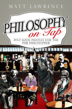 Lawrence, Matt - Philosophy on Tap: Pint-Sized Puzzles for the Pub Philosopher, ebook